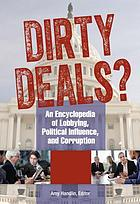 Dirty deals? : an encyclopedia of lobbying, political influence, and corruption