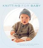 Knitting for baby : 25 heirloom projects with complete how-to-knit instructions
