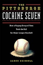 The Pittsburgh cocaine seven : how a ragtag group of fans took the fall for major league baseball