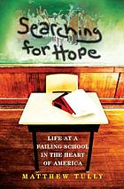 Searching for hope : life at a failing school in the heart of America