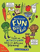 Nutrition fun with Brocc & Roll : a hands-on activity guide filled with delicious learning!