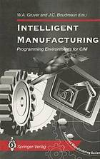 Intelligent manufacturing : programming environments for CIM