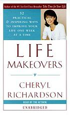 Life makeovers : [52 practical and inspiring ways to improve your life one week at a time]