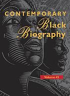 Contemporary Black biography. : Volume 45 profiles from the international Black community