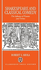 Shakespeare and classical comedy : the influence of Plautus and Terence