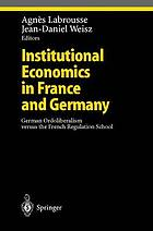 Institutional economics in France and Germany : German ordoliberalism versus the French regulation school : with 11 tables