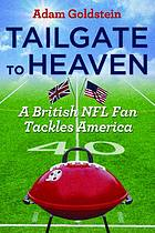 Tailgate to heaven : a British NFL fan tackles America