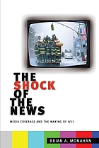 The shock of the news : media coverage and the making of 9/11