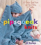 Pipsqueak knits : deluxe quick knits for babies & toddlers