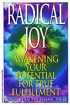 Radical joy : awakening your potential for true fulfillment