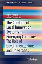 The Creation of Local Innovation Systems in Emerging Countries : the Role of Governments, Firms and Universities