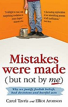 Mistakes were made (but not by me) : why we justify foolish beliefs, bad decisions and hurtful acts