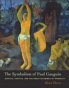 The symbolism of Paul Gauguin : erotica, exotica, and the great dilemmas of humanity