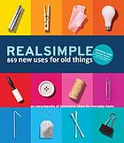 Real simple : 869 new uses for old things