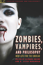 Zombies, vampires, and philosophy : new life for the undead