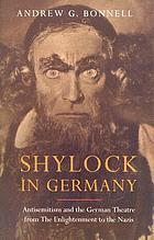 Shylock in Germany : antisemitism and the German theatre from the enlightenment to the Nazis