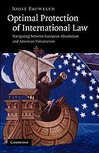 Optimal protection of international law : navigating between European absolutism and American voluntarism