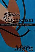 The politics of clientelism : democracy & the state in Colombia