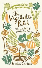 The vegetable patch : tips and advice on growing your own