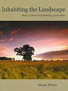 Inhabiting the landscape : place, custom and memory, 1500-1800