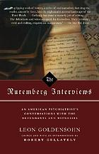 The Nuremberg interviews : an American psychiatrist's conversations with the defendants and witnesses
