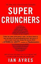 Super crunchers : why thinking-by-numbers is the new way to be smart