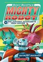 Ricky Ricotta's mighty robot vs. the Jurassic Jackrabbits from Jupiter : the fifth robot adventure novel