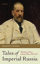 Tales of Imperial Russia : the life and times of Sergei Witte, 1849-1915