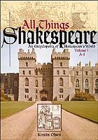 All things Shakespeare : an encyclopedia of Shakespeare's world