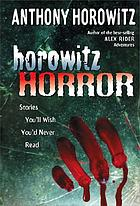 Horowitz horror : stories you'll wish you'd never read