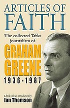 Articles of faith : the collected Tablet journalism of Graham Greene