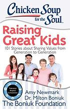 Chicken soup for the soul : raising great kids : inspiring stories about sharing values from generation to generation