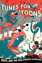 Tunes for 'toons : music and the Hollywood cartoon