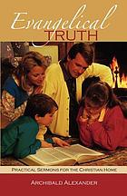Evangelical truth : practical sermons for the Christian home