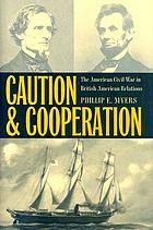 Caution and cooperation : the American Civil War in British-American relations