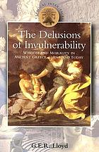 The delusions of invulnerability : wisdom and morality in ancient Greece, China and today