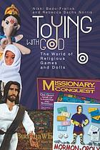 Toying with God : the world of religious games and dolls