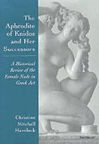 The Aphrodite of Knidos and her successors : a historical review of the female nude in Greek art