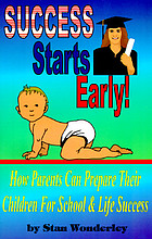 Success starts early! : how parents can prepare their children for school & life success