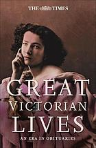 Great Victorian lives : an era in obituaries