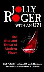 Jolly Roger with an Uzi : the rise and threat of modern piracy