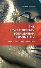 The revolutionary totalitarian personality : Hitler, Mao, Castro and Chávez