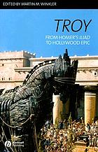 Troy : from Homer's Iliad to Hollywood epic