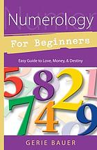 Numerology for beginners : easy guide to love, money, destiny