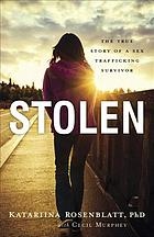 Stolen : the true story of a sex trafficking survivor