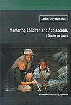 Mentoring children and adolescents : a guide to the issues