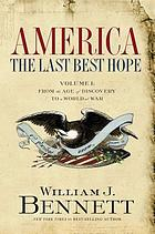 America, the last best hope. Volume I, From the age of discovery to a world at war 1492-1914