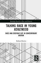 Talking Race in Young Adulthood : Race and Everyday Life in Contemporary Britain