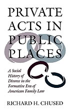 Private acts in public places : a social history of divorce in the formative era of American family law