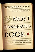 A most dangerous book : Tacitus's Germania from the Roman Empire to the Third Reich